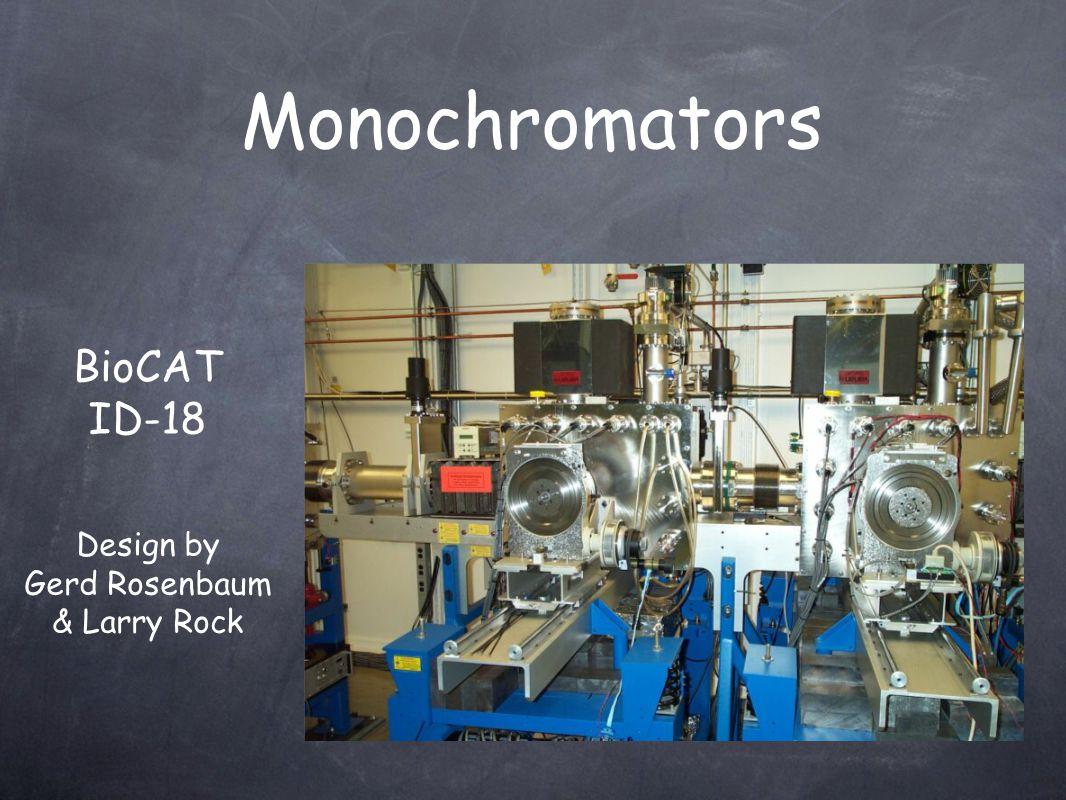 Monochromators Design by Gerd Rosenbaum & Larry Rock BioCAT ID-18