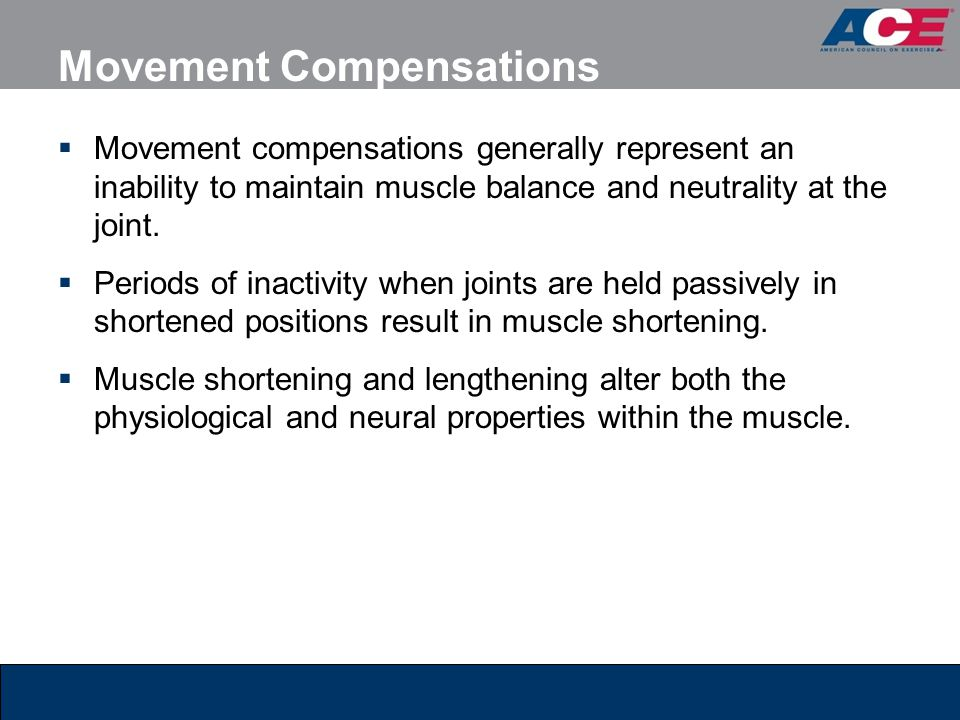 Movement Compensations  Movement compensations generally represent an inability to maintain muscle balance and neutrality at the joint.  Periods of