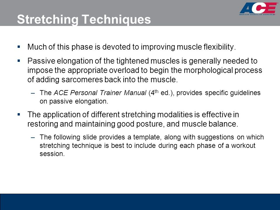 Stretching Techniques  Much of this phase is devoted to improving muscle flexibility.  Passive elongation of the tightened muscles is generally need