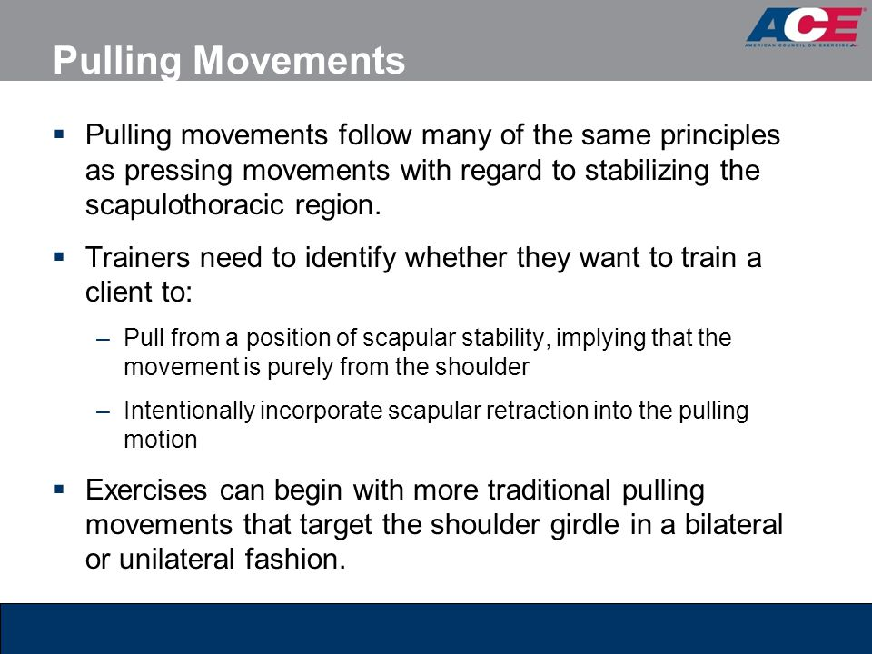 Pulling Movements  Pulling movements follow many of the same principles as pressing movements with regard to stabilizing the scapulothoracic region.