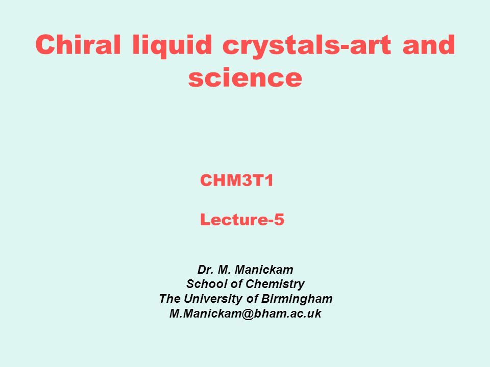 Chiral liquid crystals-art and science Dr.M.