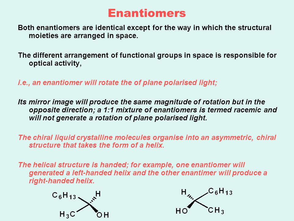 Enantiomers Both enantiomers are identical except for the way in which the structural moieties are arranged in space.