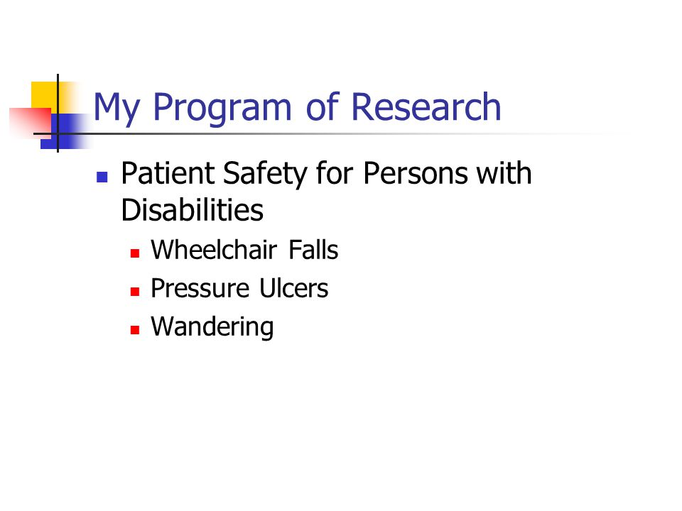My Program of Research Patient Safety for Persons with Disabilities Wheelchair Falls Pressure Ulcers Wandering