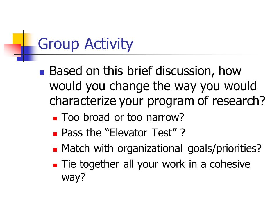 Group Activity Based on this brief discussion, how would you change the way you would characterize your program of research.
