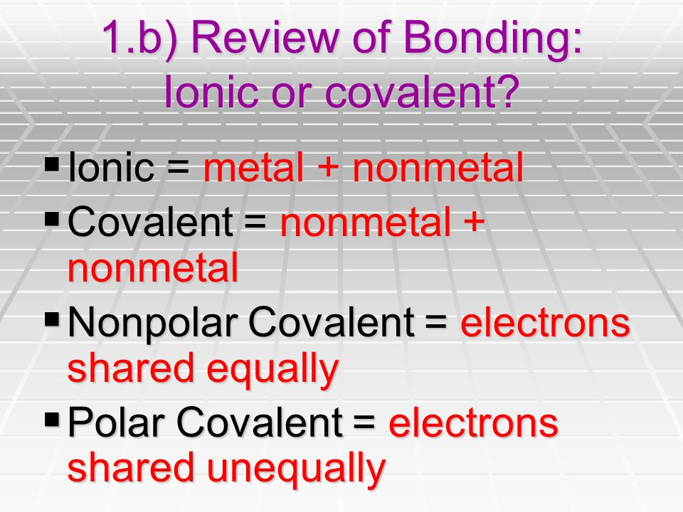 1.b) Review of Bonding: Ionic or covalent.
