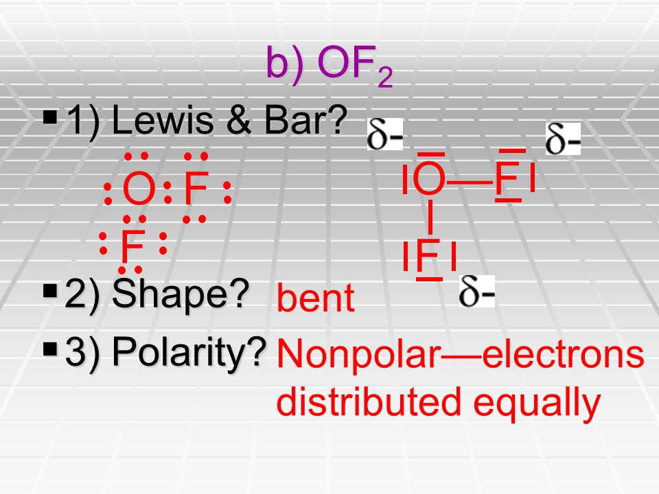 b) OF 2  1) Lewis & Bar.  2) Shape.  3) Polarity.