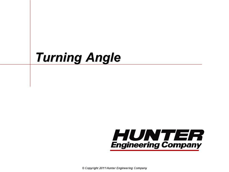 © Copyright 2011 Hunter Engineering Company Turning Angle