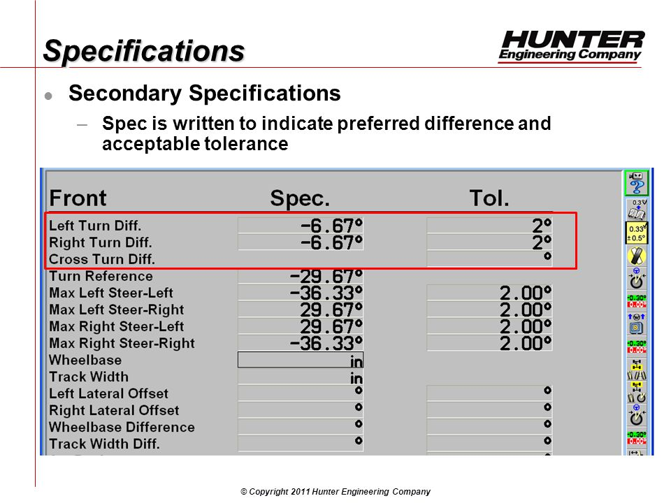 © Copyright 2011 Hunter Engineering Company SpecificationsSpecifications Secondary Specifications –Spec is written to indicate preferred difference and acceptable tolerance