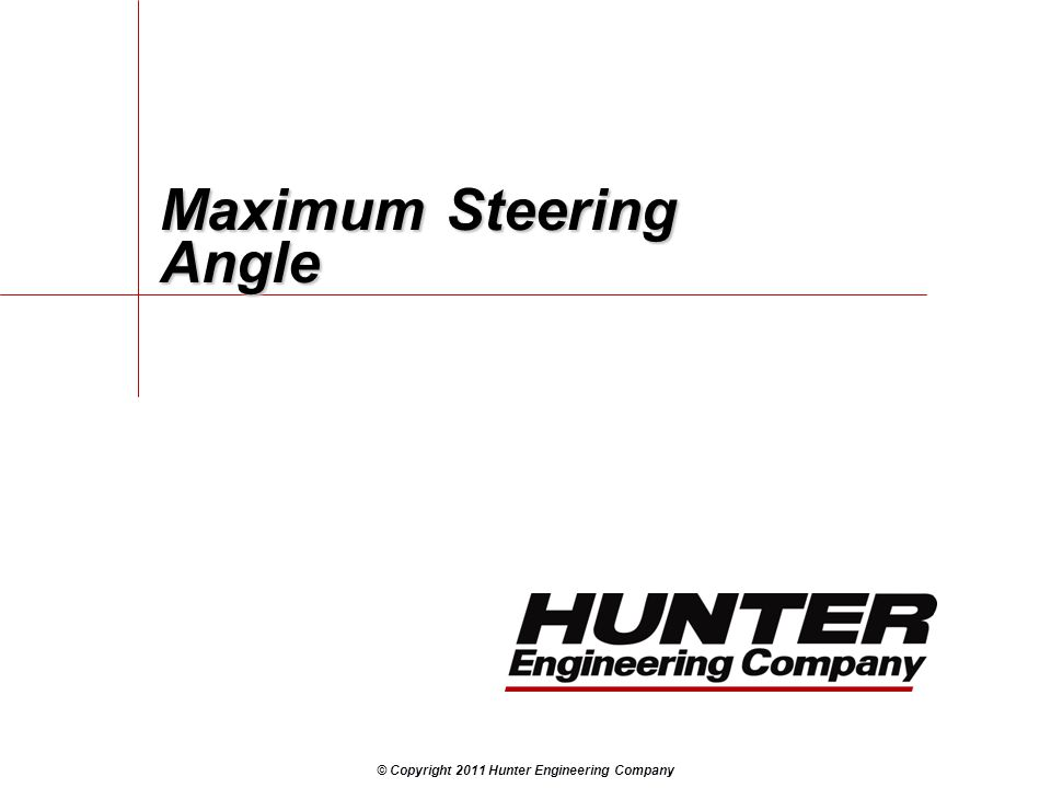 © Copyright 2011 Hunter Engineering Company Maximum Steering Angle