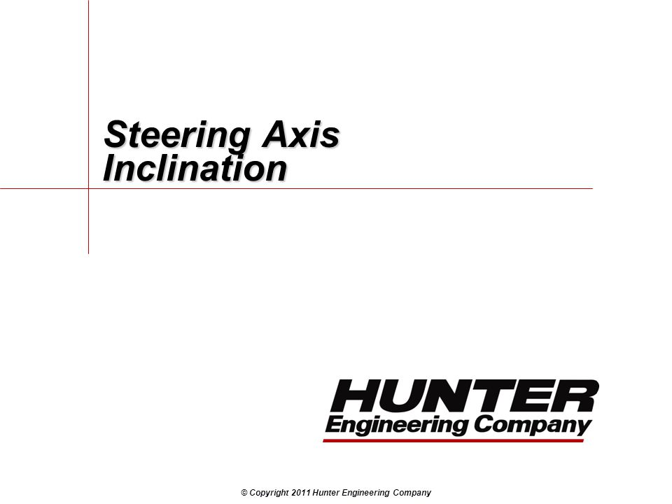 © Copyright 2011 Hunter Engineering Company Steering Axis Inclination