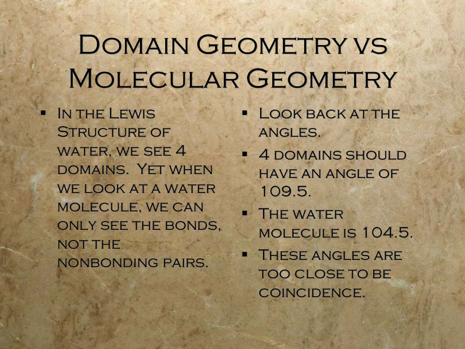 Domain Geometry vs Molecular Geometry  In the Lewis Structure of water, we see 4 domains.