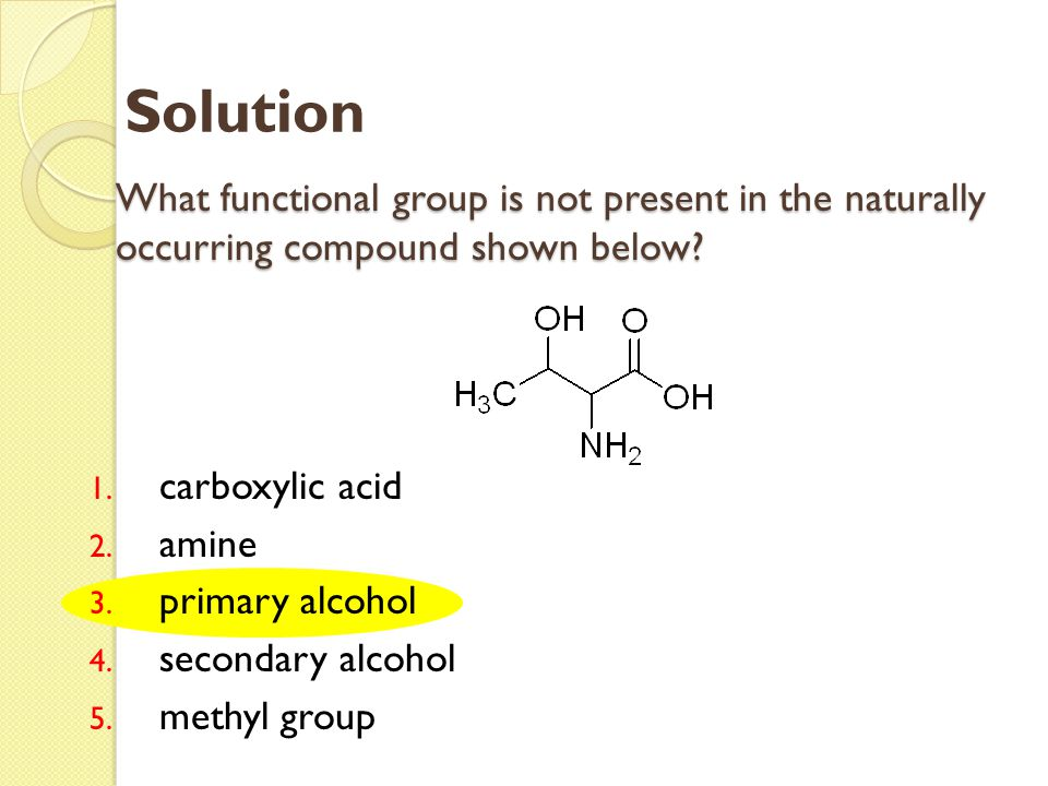 What functional group is not present in the naturally occurring compound shown below? 1. carboxylic acid 2. amine 3. primary alcohol 4. secondary alco
