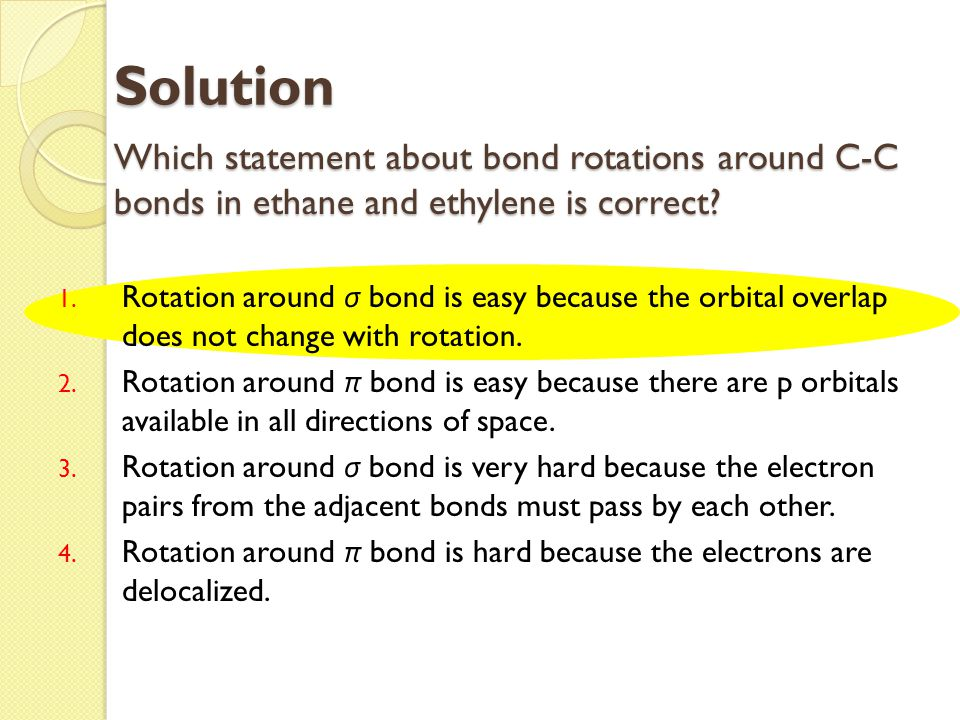 Which statement about bond rotations around C-C bonds in ethane and ethylene is correct? 1. Rotation around σ bond is easy because the orbital overlap