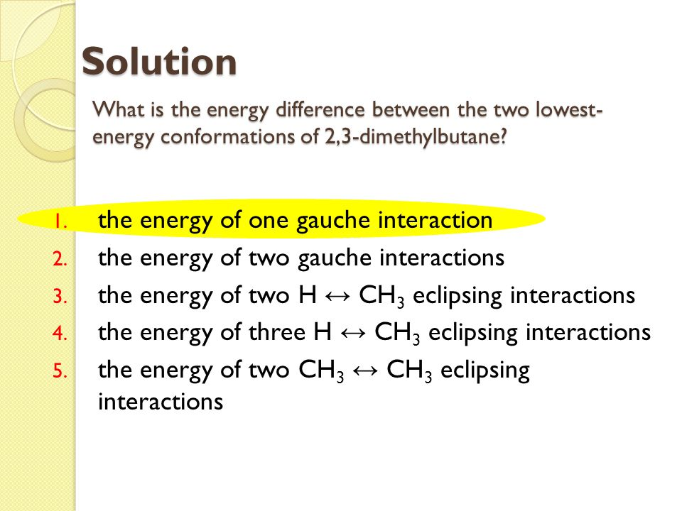 What is the energy difference between the two lowest- energy conformations of 2,3-dimethylbutane? 1. the energy of one gauche interaction 2. the energ