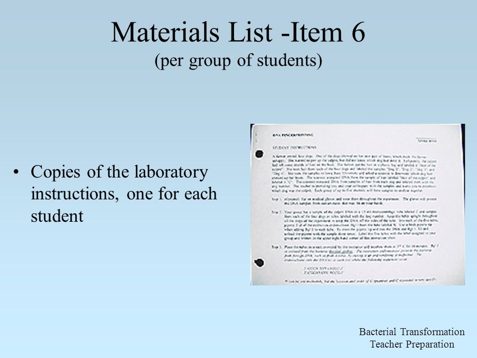 Materials List -Item 6 (per group of students) Copies of the laboratory instructions, one for each student Bacterial Transformation Teacher Preparation