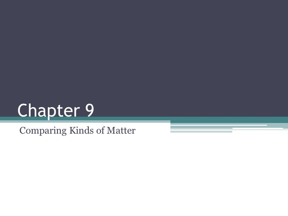 Chapter 9 Comparing Kinds of Matter