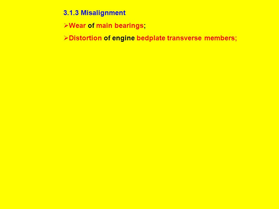 3.1.3 Misalignment  Wear of main bearings;  Distortion of engine bedplate transverse members;