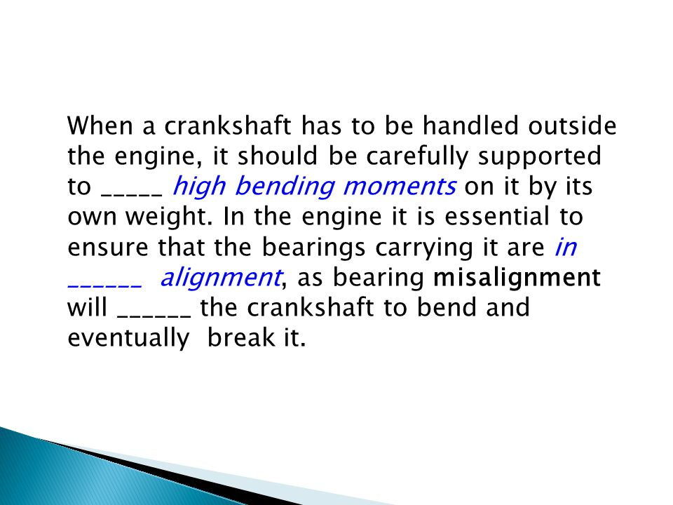 When a crankshaft has to be handled outside the engine, it should be carefully supported to _____ high bending moments on it by its own weight.