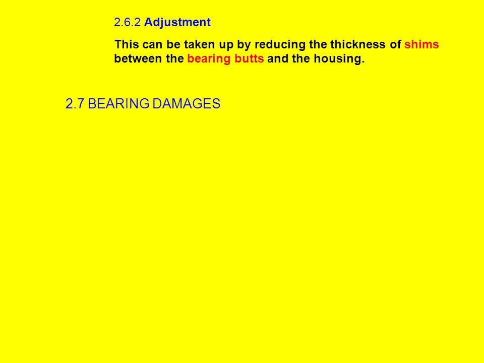 2.6.2 Adjustment This can be taken up by reducing the thickness of shims between the bearing butts and the housing.