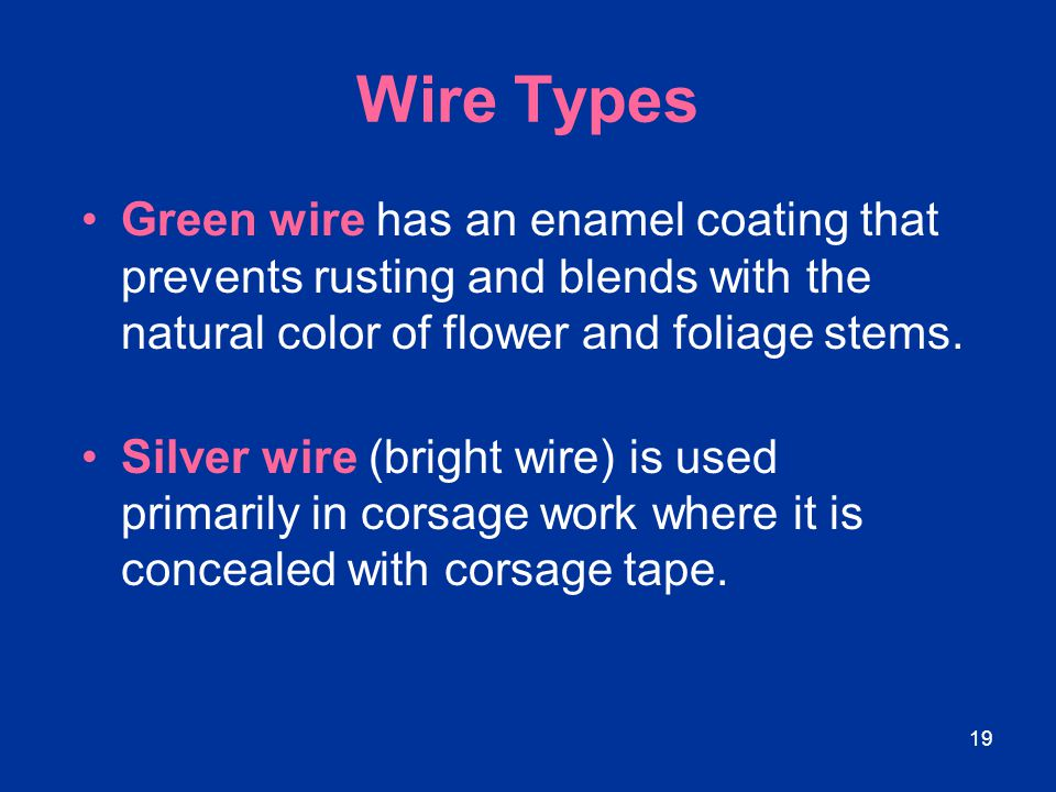 19 Wire Types Green wire has an enamel coating that prevents rusting and blends with the natural color of flower and foliage stems. Silver wire (brigh