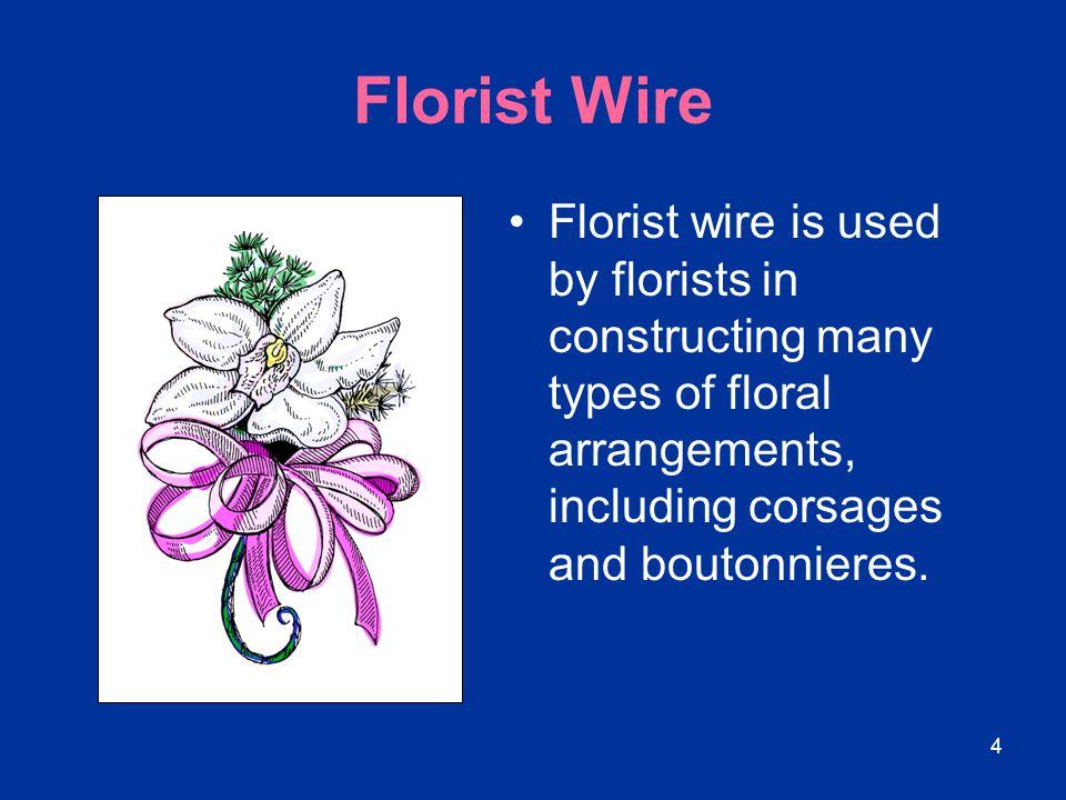 15 Wire Gauge Florist wire gauges range from 16 to 32.
