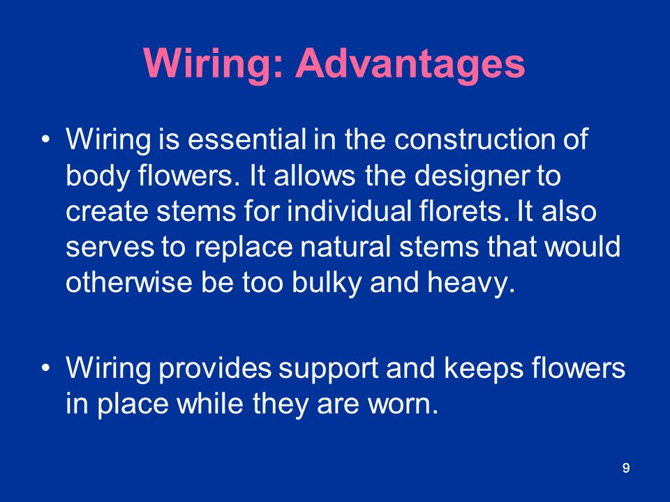 9 Wiring: Advantages Wiring is essential in the construction of body flowers. It allows the designer to create stems for individual florets. It also s