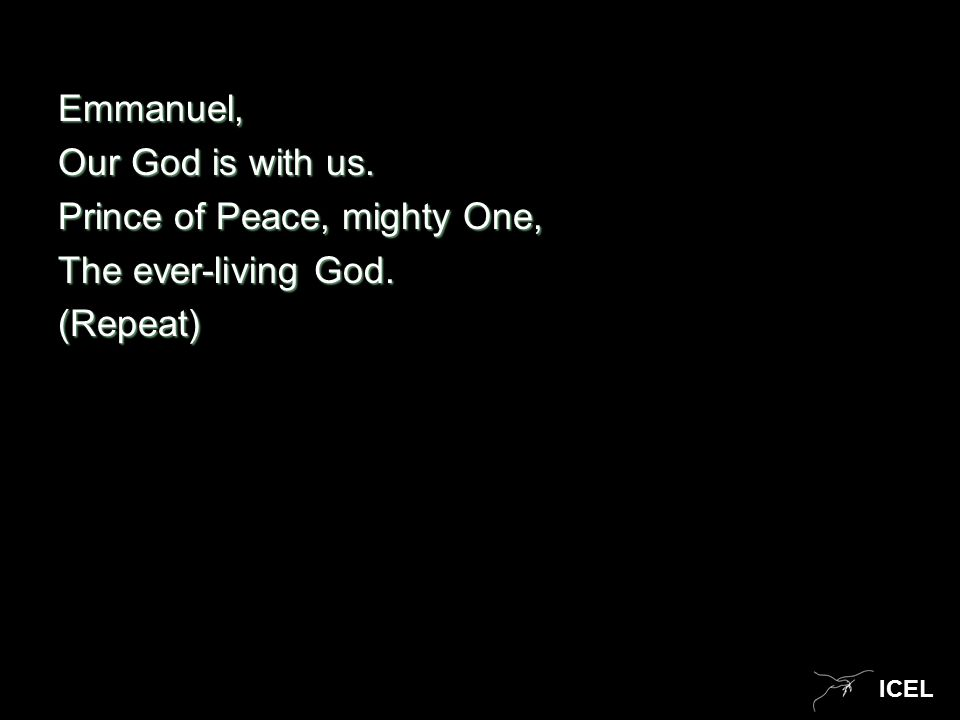 ICEL Emmanuel, Our God is with us. Prince of Peace, mighty One, The ever-living God. (Repeat)