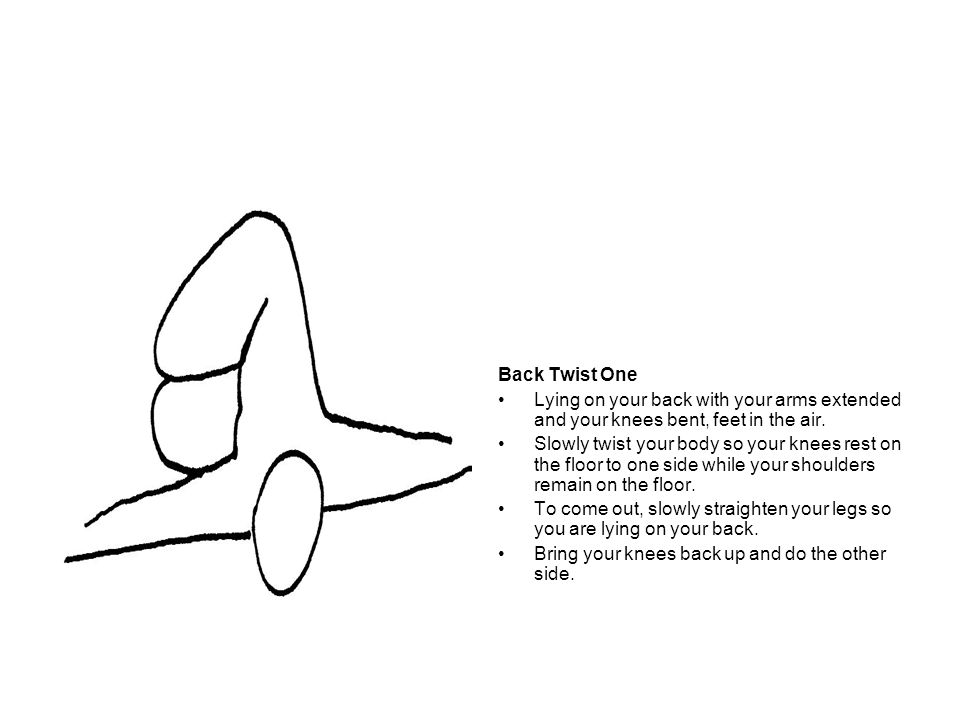Back Twist One Lying on your back with your arms extended and your knees bent, feet in the air.
