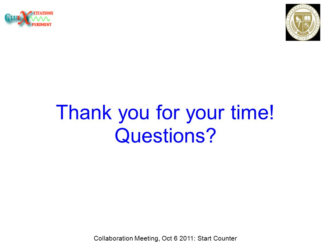 Thank you for your time! Questions Collaboration Meeting, Oct 6 2011: Start Counter