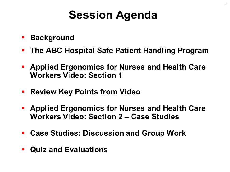 3 Session Agenda  Background  The ABC Hospital Safe Patient Handling Program  Applied Ergonomics for Nurses and Health Care Workers Video: Section