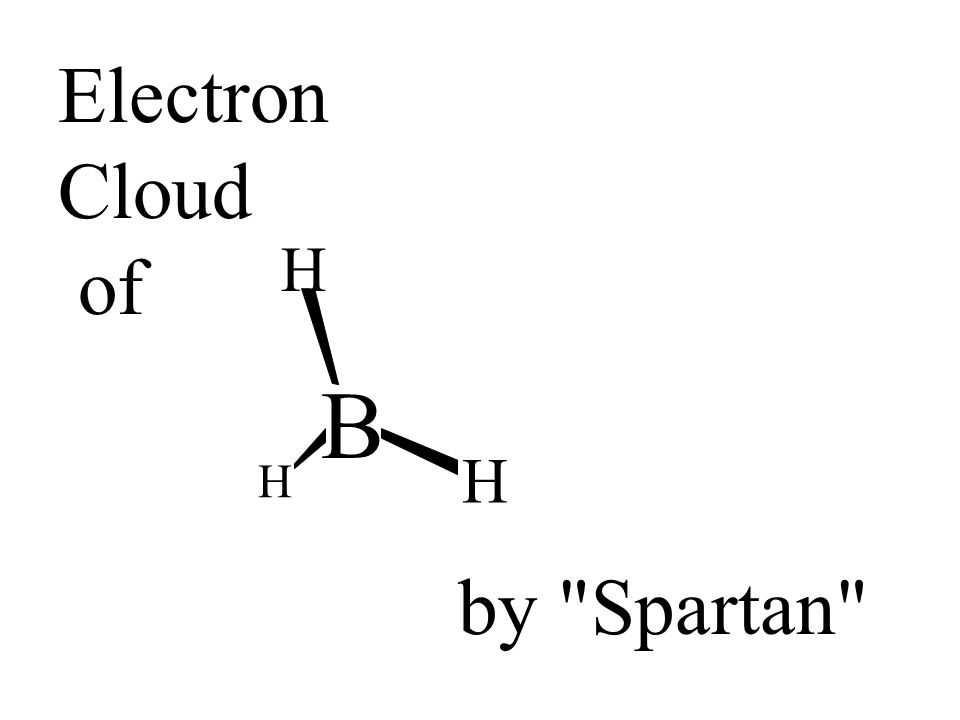 B H H H Electron Cloud of by Spartan