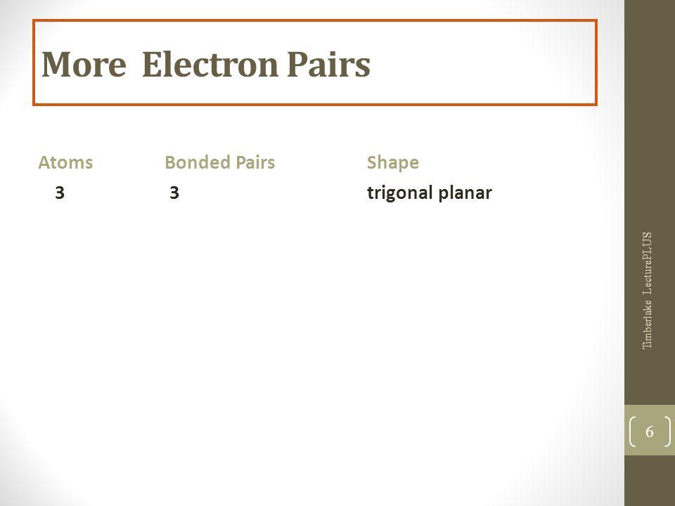 More Electron Pairs Atoms Bonded PairsShape 3 3trigonal planar Timberlake LecturePLUS 6
