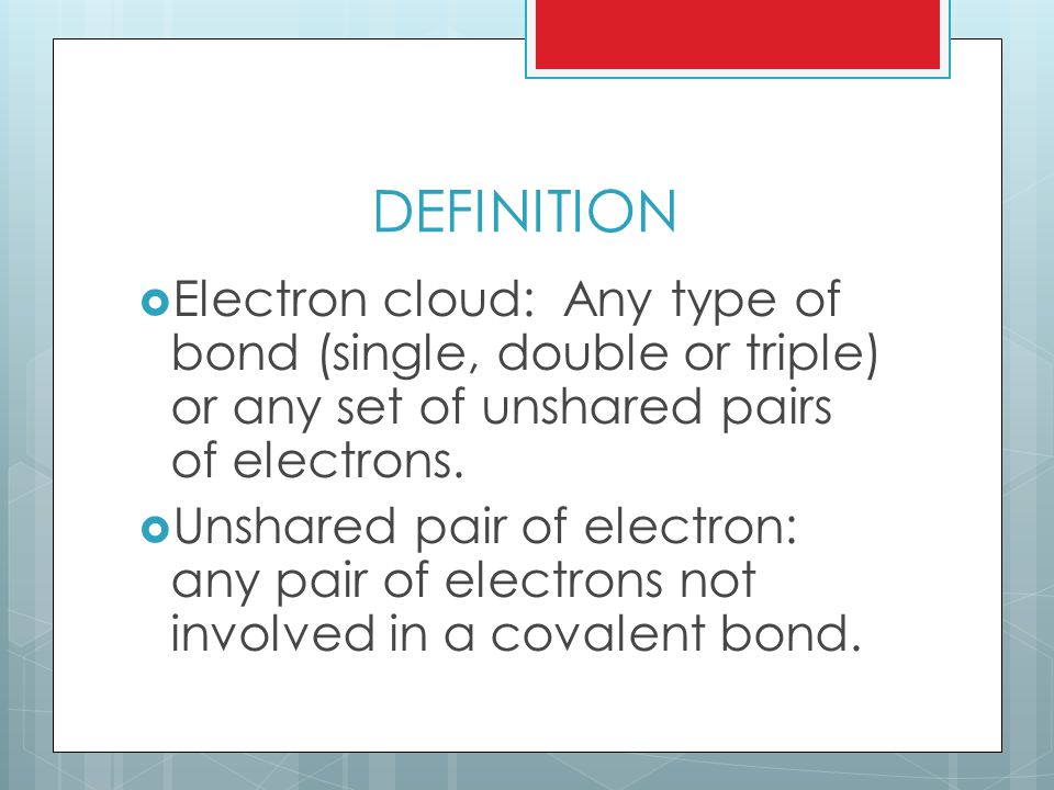 4 ELECTRON CLOUDS  Same as before, the electron clouds want to get as far from each other as possible  When the central atom has 4 electron clouds surrounding it, you get a tetrahedral