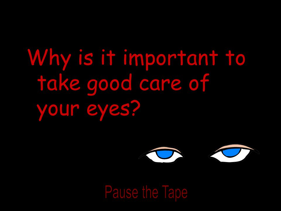 Why is it important to take good care of your eyes?