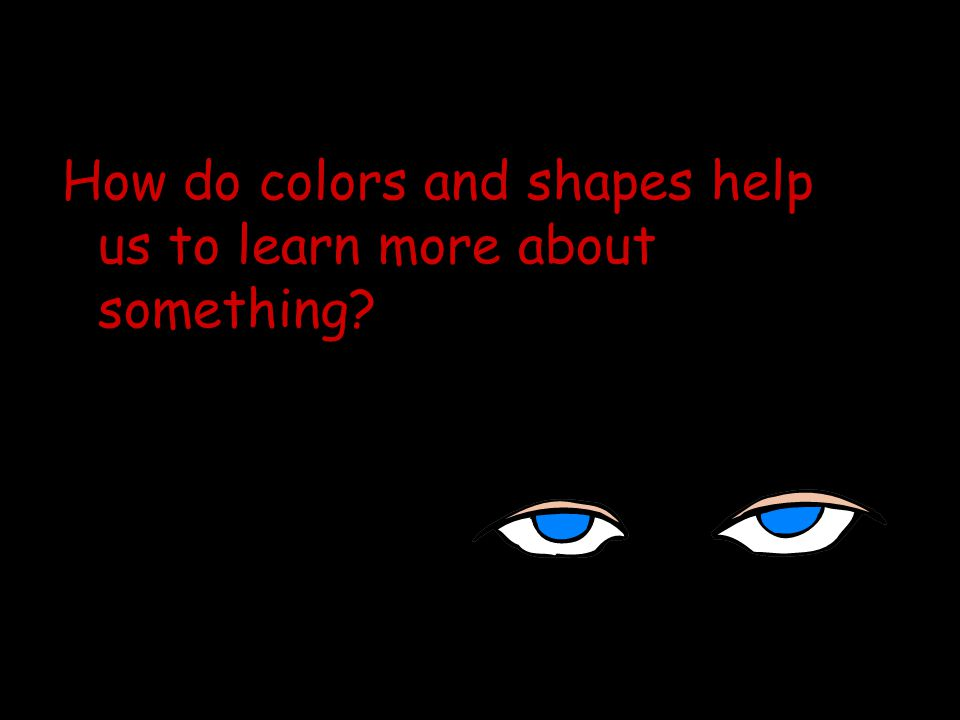 How do colors and shapes help us to learn more about something?