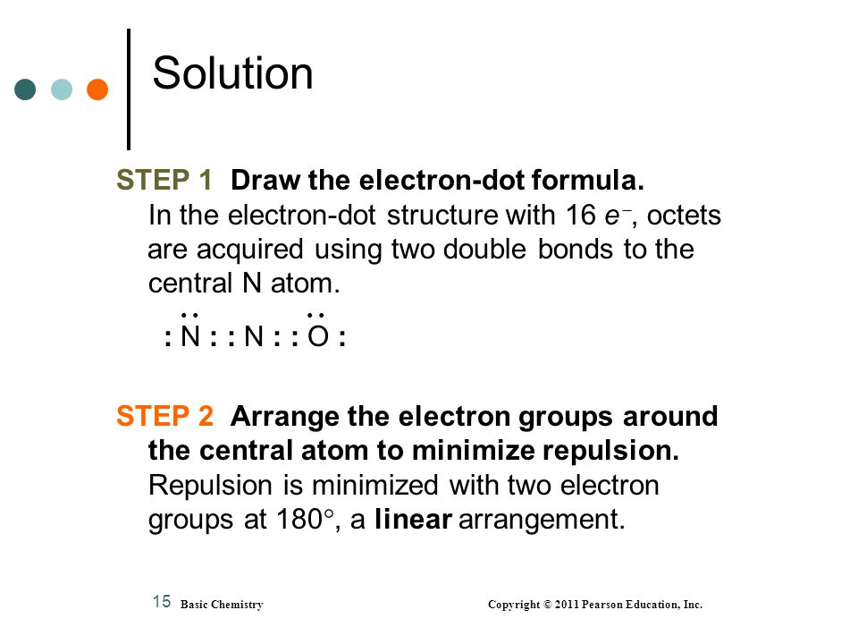 Basic Chemistry Copyright © 2011 Pearson Education, Inc. 15 Solution STEP 1 Draw the electron-dot formula. In the electron-dot structure with 16 e ,