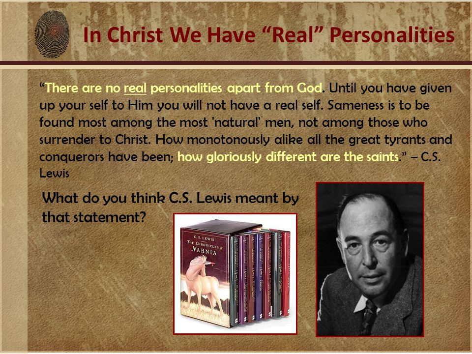 """In Christ We Have """"Real"""" Personalities """"There are no real personalities apart from God. Until you have given up your self to Him you will not have a r"""