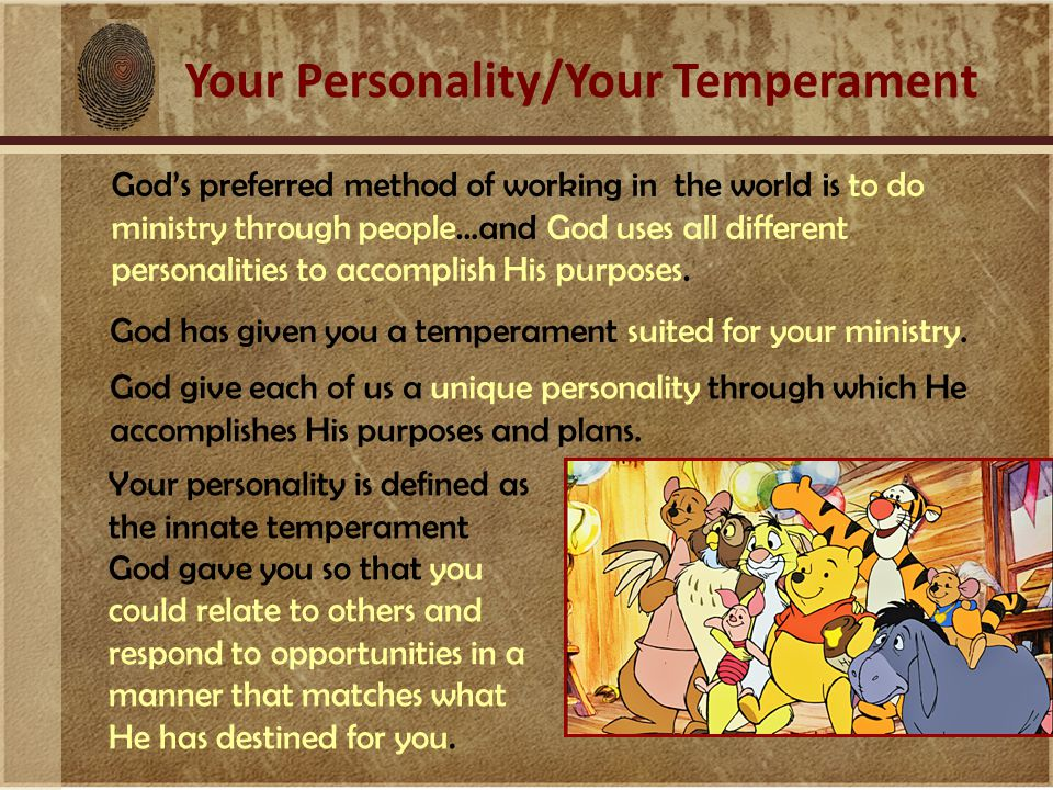 Your Personality/Your Temperament God has given you a temperament suited for your ministry. God give each of us a unique personality through which He