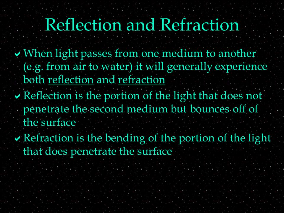Geometry  The normal line is a line perpendicular to the interface between the two mediums  Angles  Angle of incidence (  1 ): the angle between the incident ray and the normal  Angle of reflection (  1 '): the angle of the reflected ray and the normal  Angle of refraction (  2 ): the angle of the refracted ray and the normal