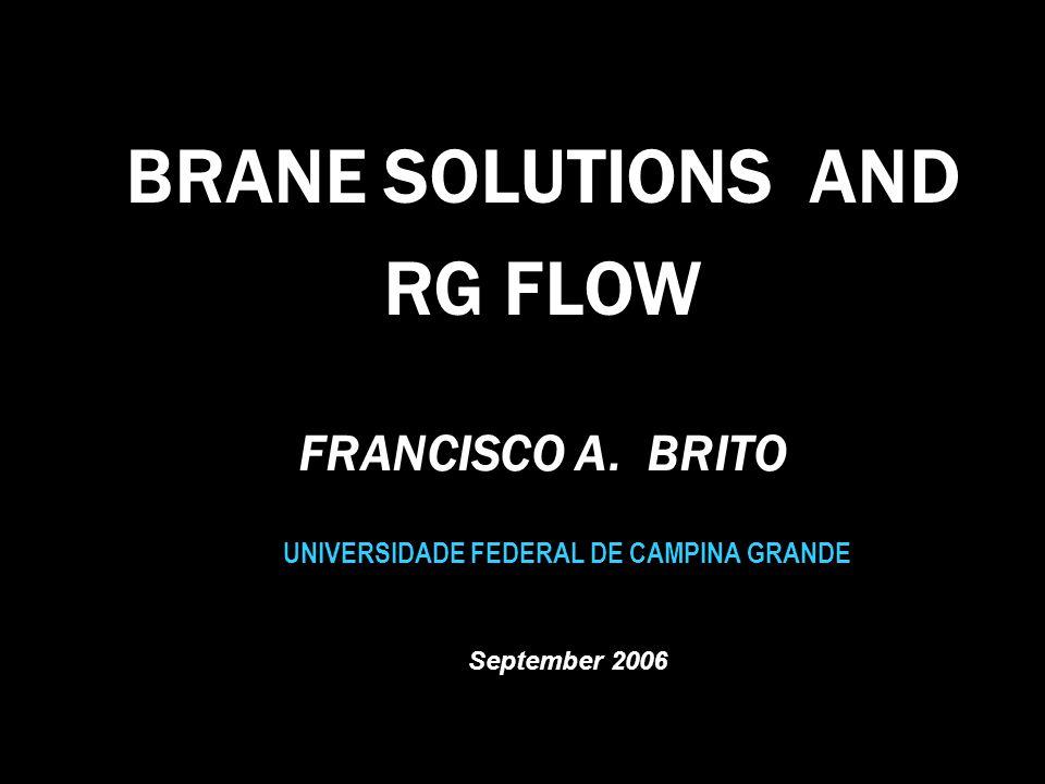 BRANE SOLUTIONS AND RG FLOW UNIVERSIDADE FEDERAL DE CAMPINA GRANDE September 2006 FRANCISCO A.