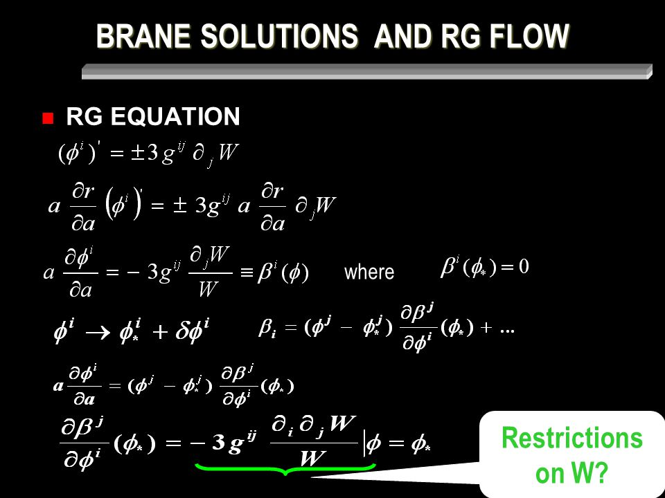 BRANE SOLUTIONS AND RG FLOW RG EQUATION where Restrictions on W