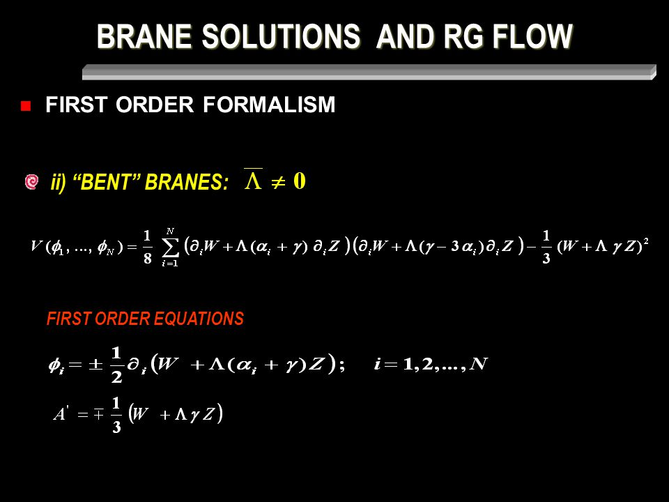 BRANE SOLUTIONS AND RG FLOW FIRST ORDER FORMALISM FIRST ORDER EQUATIONS ii) BENT BRANES: