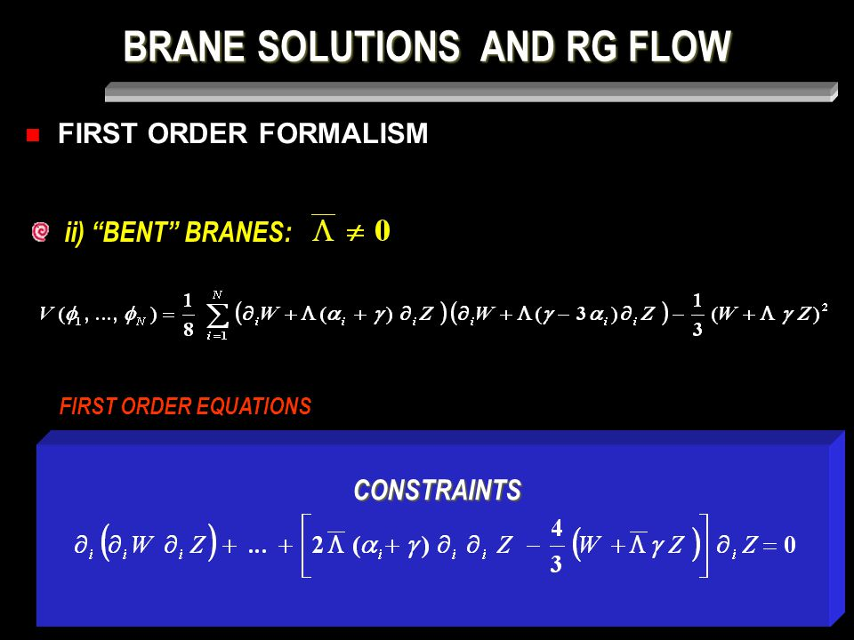 BRANE SOLUTIONS AND RG FLOW FIRST ORDER FORMALISM FIRST ORDER EQUATIONS ii) BENT BRANES: CONSTRAINTS