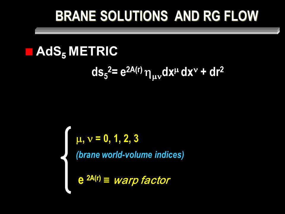 BRANE SOLUTIONS AND RG FLOW THE Randall-Sundrum SCENARIO r A (r) r e 2A (r) SOLUTION: |  5 | = 12 k 2 = σ 2 / 12 A = - k |r|