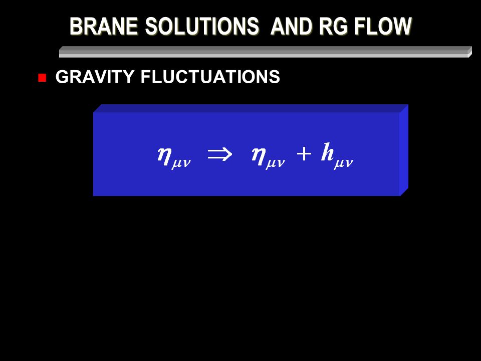 BRANE SOLUTIONS AND RG FLOW THE SUSY FLOW EQUATIONS CRITICAL POINTS  i (r →∞) =  i * ) (  i ) ' = 0 )  j W (  i * ) = 0  W * * Flow )