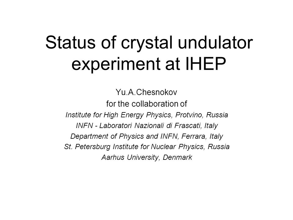 Status of crystal undulator experiment at IHEP Yu.A.Chesnokov for the collaboration of Institute for High Energy Physics, Protvino, Russia INFN - Labo