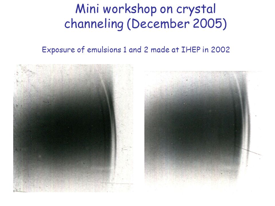 Exposure of emulsions 1 and 2 made at IHEP in 2002 Mini workshop on crystal channeling (December 2005)
