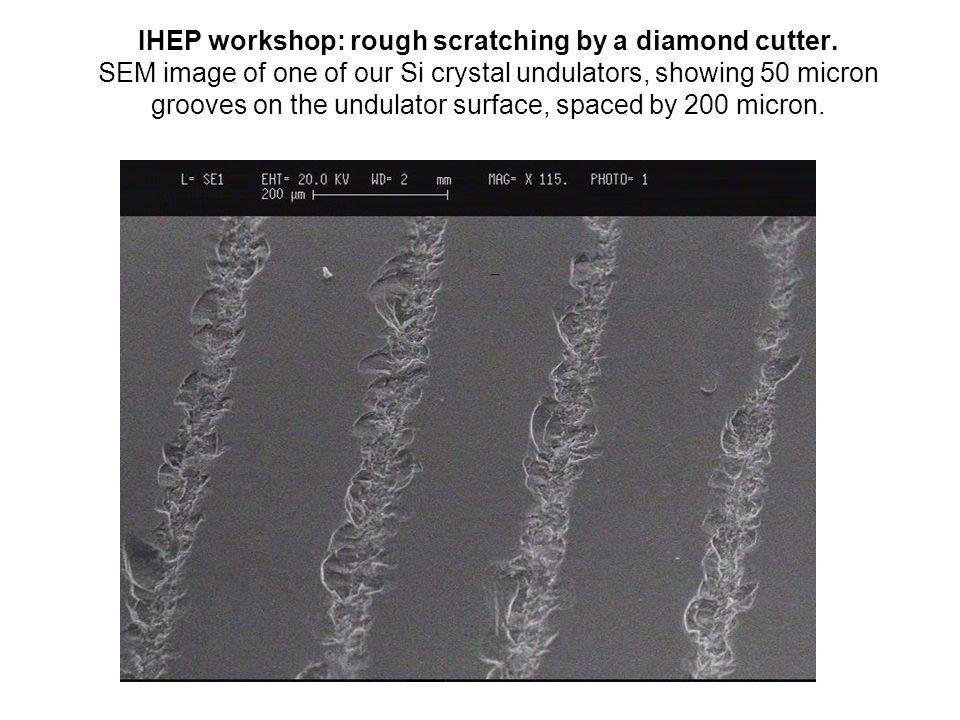 IHEP workshop: rough scratching by a diamond cutter.
