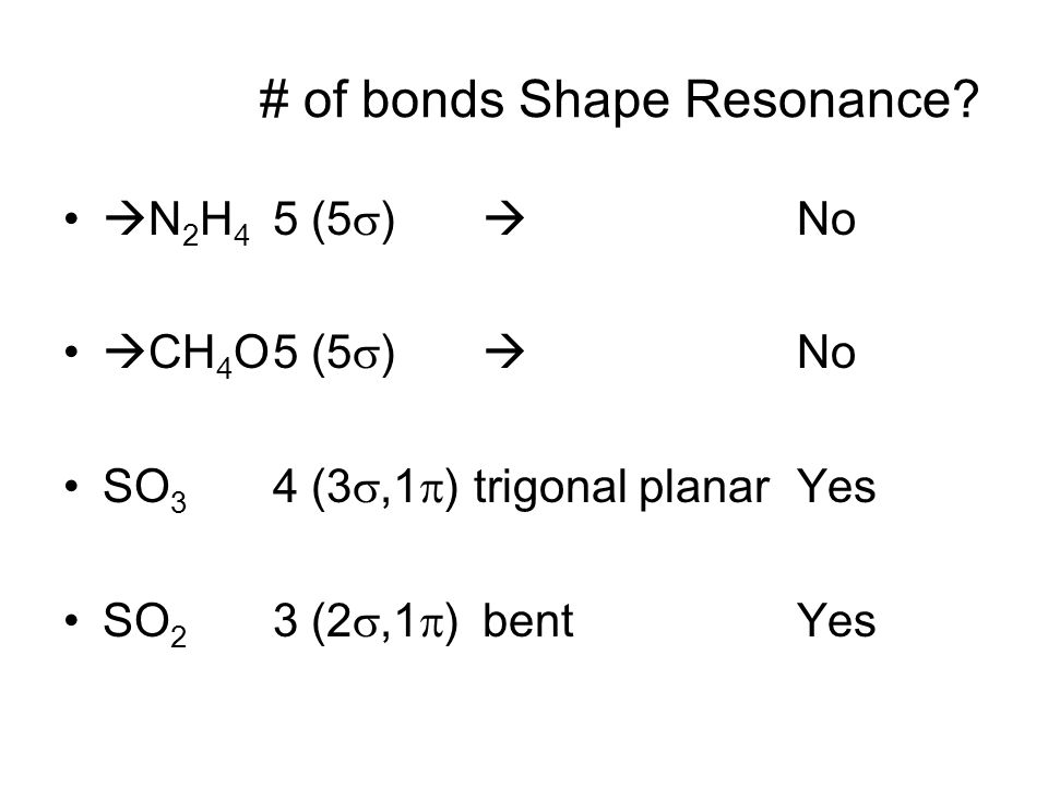  N 2 H 4 5 (5  )  No  CH 4 O5 (5  )  No SO 3 4 (3 ,1  ) trigonal planar Yes SO 2 3 (2 ,1  ) bent Yes # of bonds Shape Resonance