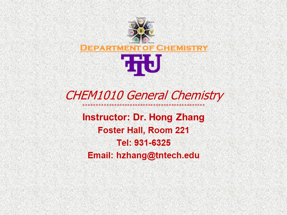 Department of Chemistry CHEM1010 General Chemistry *********************************************** Instructor: Dr.